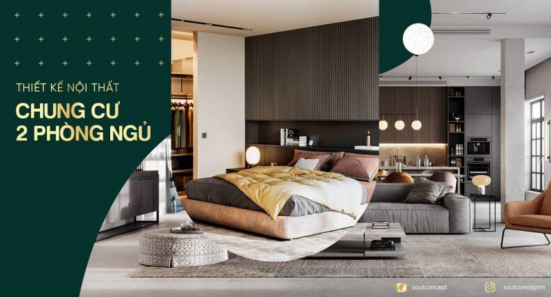 Thiết kế nội thất chung cư 2 phòng ngủ [Mẫu đẹp, hiện đại]