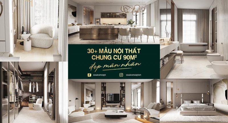 30+ Mẫu thiết kế nội thất chung cư 90m2 đẹp mãn nhãn   Soul Concept